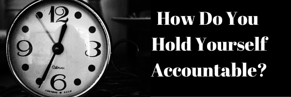 How Do You Hold Yourself Accountability?